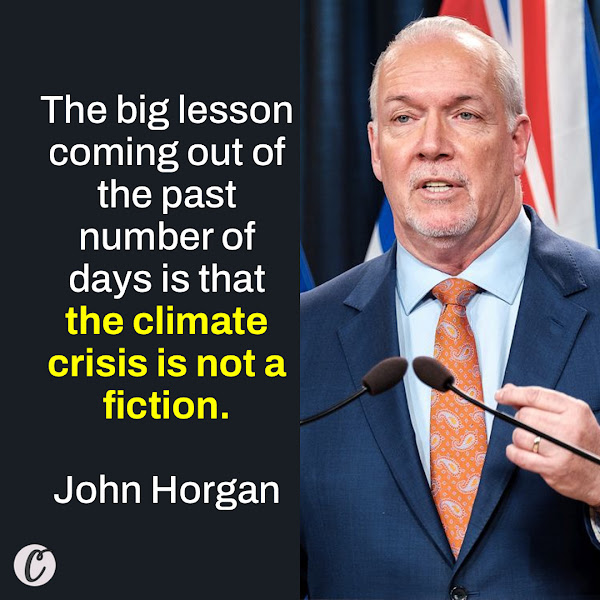The big lesson coming out of the past number of days is that the climate crisis is not a fiction. — John Horgan, the premier of British Columbia