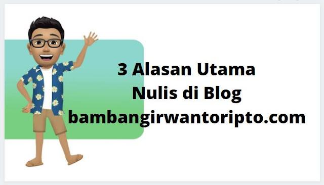 3 alasan utama nulis di blog bambangirwnto.com