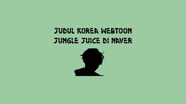 Judul Korea Webtoon Jungle Juice di Naver