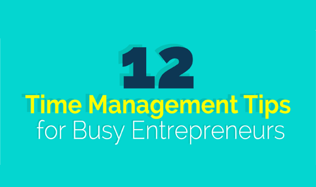 12 Time Management Tips For Busy Entrepreneurs