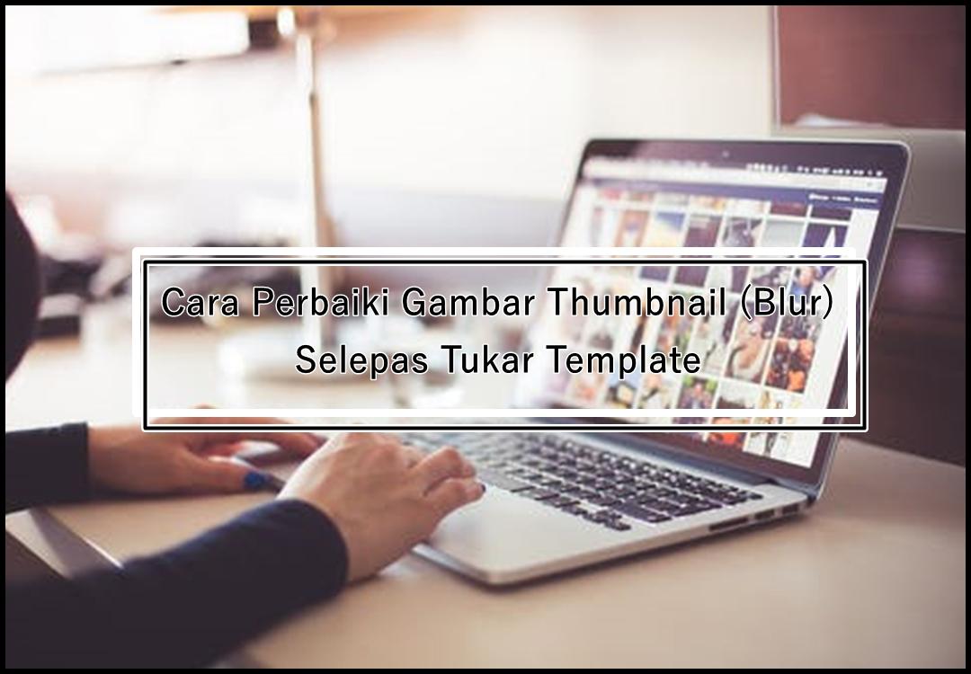Cara Perbaiki Gambar Thumbnail Yang Kabur (Blur) Selepas Tukar Template Baru
