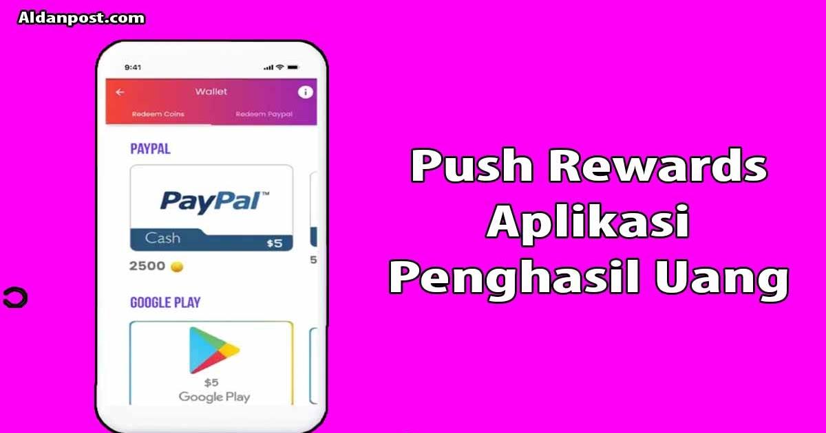 Push Rewards Apk Aplikasi Penghasil Uang Yang Legit Dan Terbukti Membayar Aldanpost Com