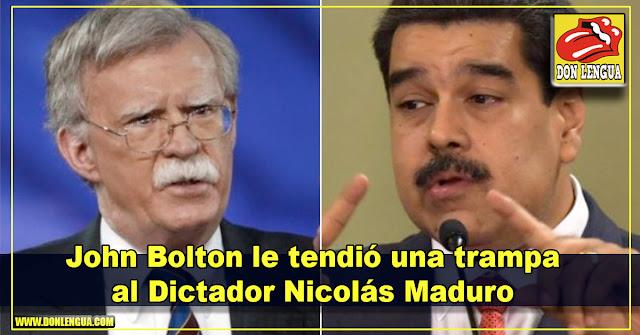 John Bolton le tendió una trampa al Dictador Nicolás Maduro