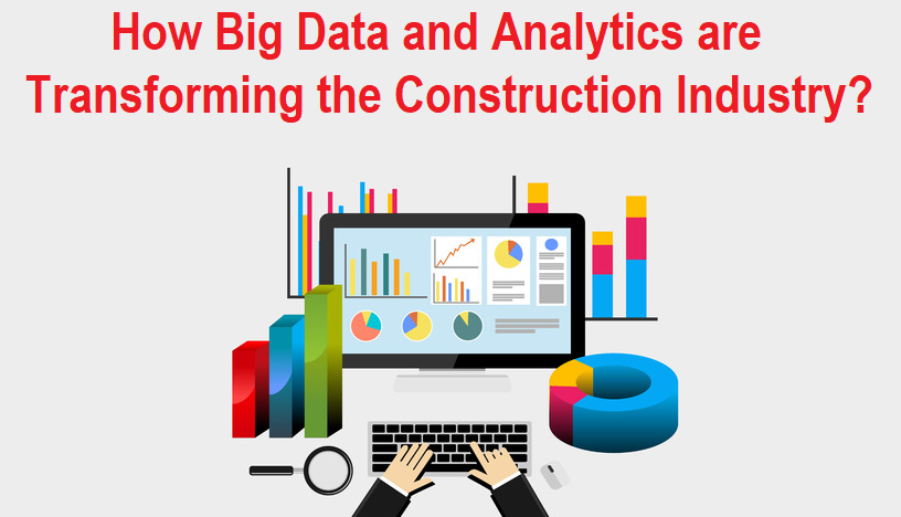 How Big Data and Analytics are Transforming the Construction Industry