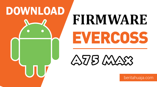 Download Firmware / Stock ROM Evercoss A75 Max All Version