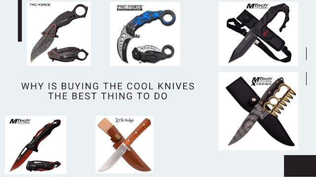 Why Is Buying the Cool Knives the Best Thing to Do?