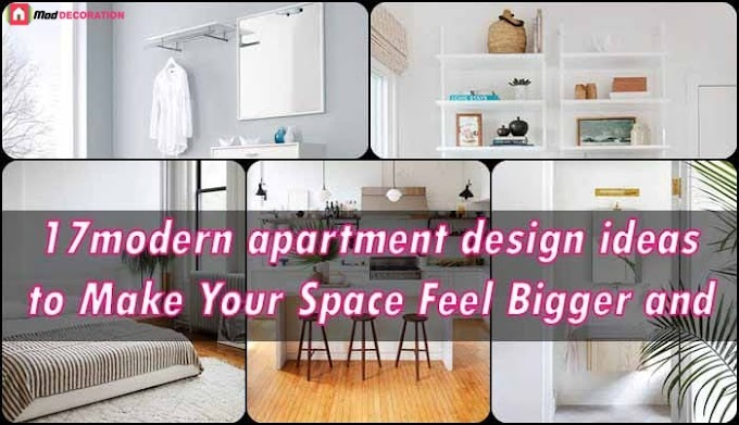 17 modern apartment design ideas to Make Your Space Feel Bigger and Brighter