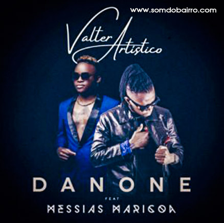 Valter Artístico - Danone (Feat. Messias Maricoa) Baixar mp3