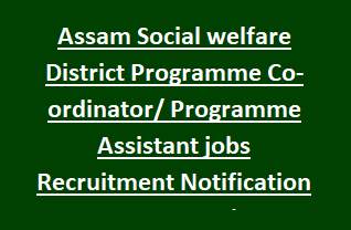 Assam Social welfare District Programme Co-ordinator, Programme Assistant jobs Recruitment Notification 2018 56 Govt Jobs