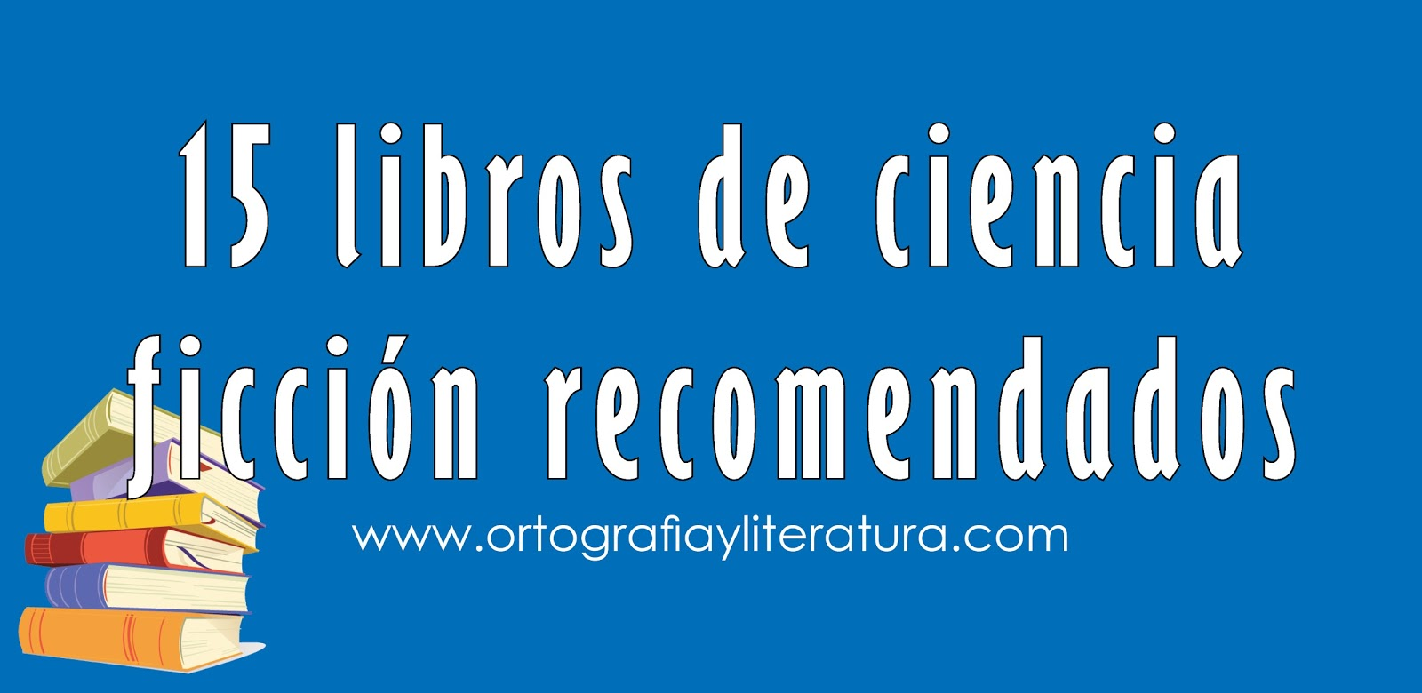 15 libros de ciencia ficción recomendados | Ortografía y ... - photo#15