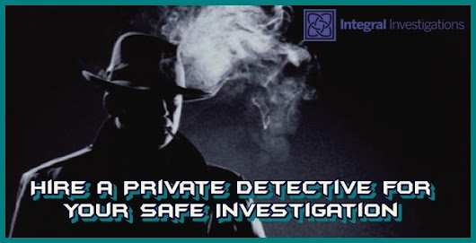 Hire a Private Detective for Your Safe Investigation