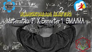 Rangkuman Materi Matematika (Peminatan) Kelas X Semester 1 Kurikulum 2013 Revisi 2020
