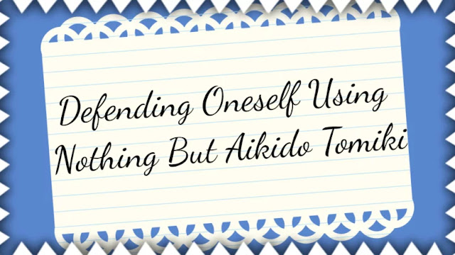 Defending Oneself Using Nothing But Aikido Tomiki