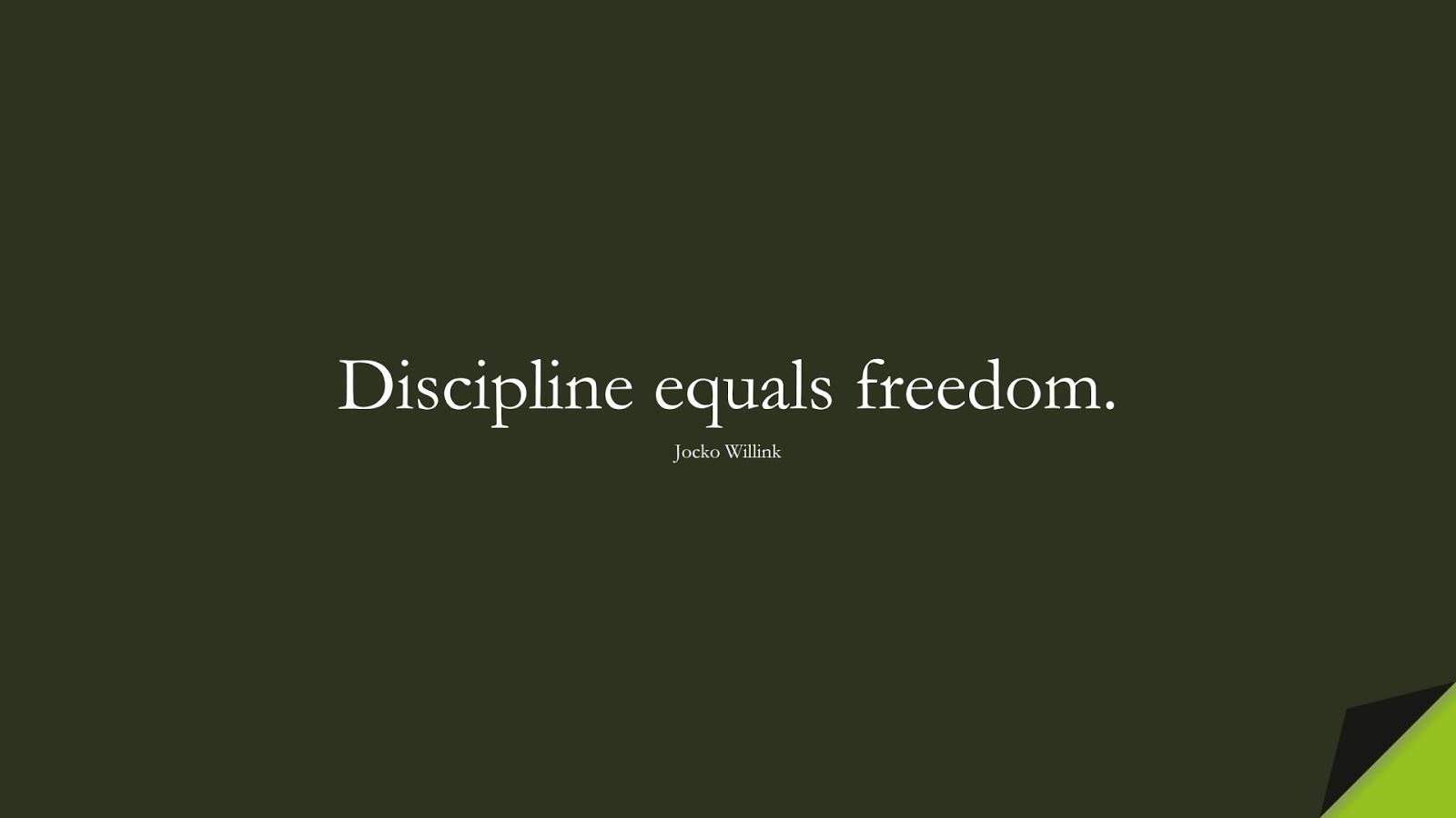 Discipline equals freedom. (Jocko Willink);  #CharacterQuotes