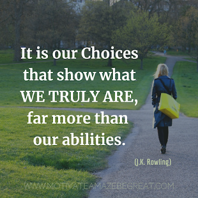 "Inspirational Words Of Wisdom About Life: ""It is our choices that show what we truly are, far more than our abilities."" - J.K. Rowling"