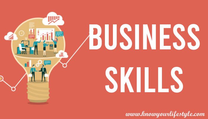 Business Skills You Need and How to Improve Them: KnowYourLifestyle