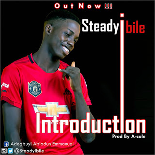 [Music] STEADY IBILE – INTRODUCTION