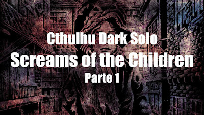 Cthulhu Dark Solo: Screams of the Children (Parte 1)