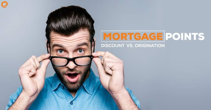 Mortgage Origination and Discount Points: Understanding the Basics