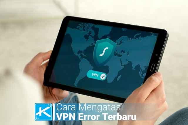 cara mengatasi (VPN) tidak bisa connect / terhubung tanpa wewenang, mati sendiri, lemot, tidak bekerja, error 628, tidak bisa klik OK di Android dan PC?