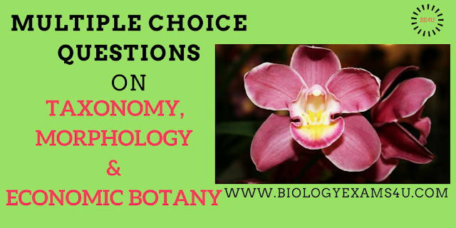 MCQ on Taxonomy, Morphology and Economic botany