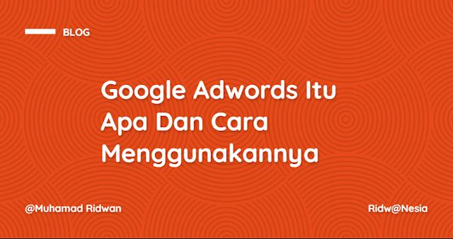 Google Adwords Itu Apa Dan Bagaimana Cara Menggunakannya