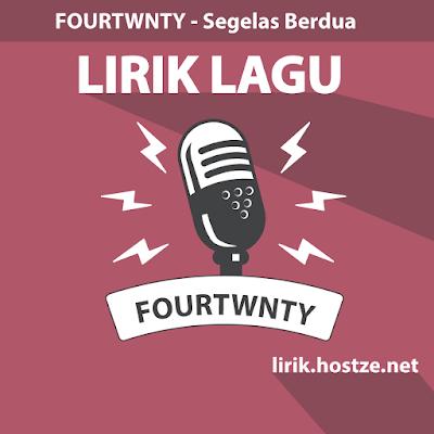 Lirik Lagu Segelas Berdua - Fourtwnty - Lirik Lagu Indonesia