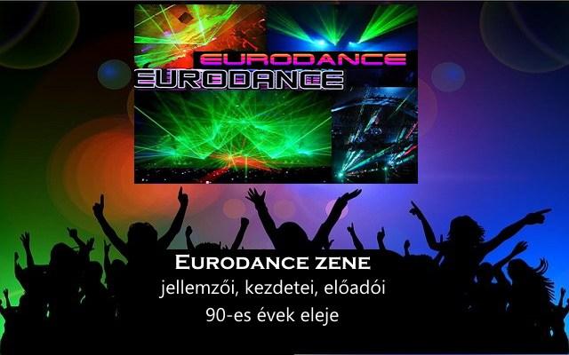 Eurodance zene jellemzői, kezdetei, előadói, 90-es évek eleje
