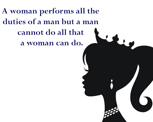 10 Powerful Quotes for Celebrate International Women's Day 2020,   A woman performs all the duties of a man but a man cannot do all that a woman can do.