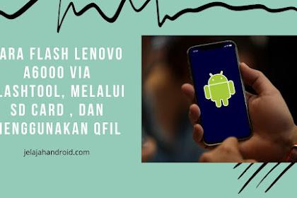 Cara Flash Lenovo A6000 Via Flashtool, Melalui SD Card , dan Menggunakan QFil