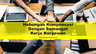 Hubungan Kompensasi Dengan Semangat Kerja Karyawan
