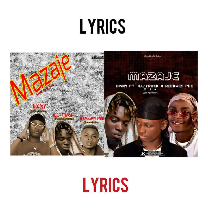 [Lyrics] Lyrics of Mazaje by Dinxy, Reekwes pee and Ill Track #Arewapublisize
