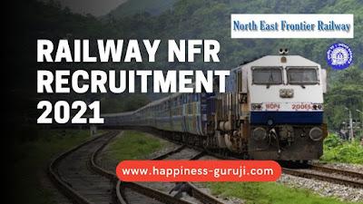 Railway NFR ( North East Frontier ) Recruitment 2021