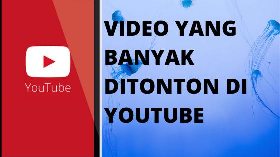 Video youtube yang banyak ditonton