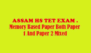 ASSAM HS TET EXAM . Memory Based Paper Both Paper 1 And Paper 2 Mixed