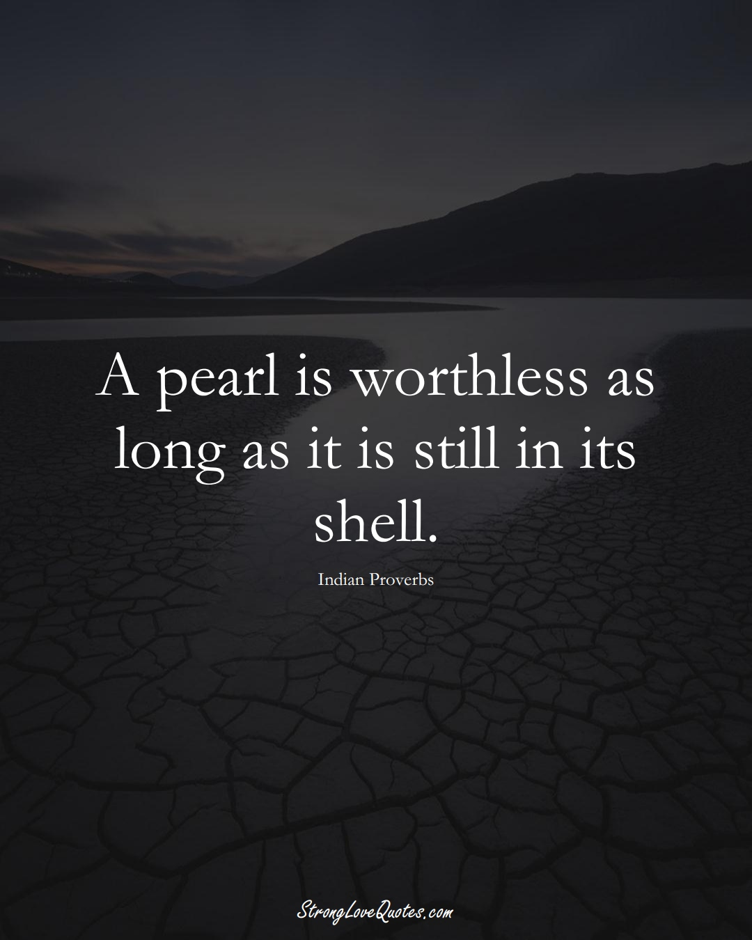 A pearl is worthless as long as it is still in its shell. (Indian Sayings);  #AsianSayings