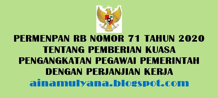 Peraturan Menpan atau Permenpan RB Nomor  PERMENPAN RB NOMOR 71 TAHUN 2020 TENTANG PEMBERIAN KUASA PENGANGKATAN PEGAWAI PEMERINTAH DENGAN PERJANJIAN KERJA