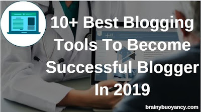 10+ Best Blogging Tools To Become Successful Blogger In 2019