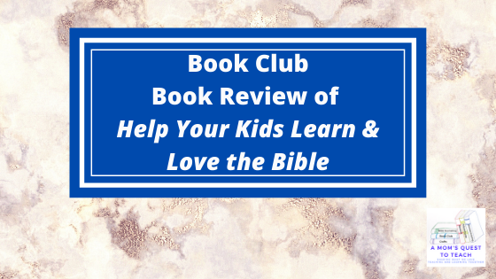 A Mom's Quest to Teach: Book Club: Book Review of Help Your Kids Learn & Love the Bible