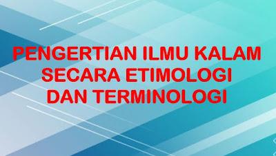 Pengertian ilmu kalam secara etimologi dan terminologi