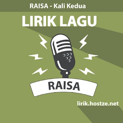 Lirik Lagu Kali Kedua - Raisa - Lirik Lagu Indonesia