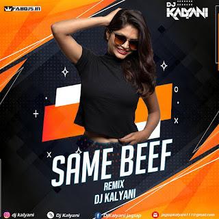 SAME BEEF REMIX DJ KALYANI