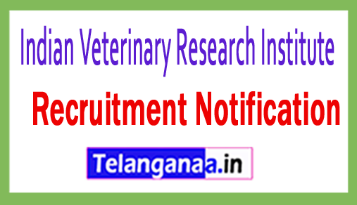 Indian Veterinary Research Institute IVRI Recruitment Notification