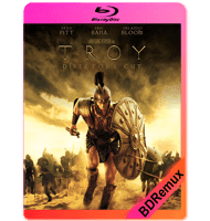 TROYA (2004) DIRECTORS CUT BDREMUX 1080P MKV ESPAÑOL LATINO
