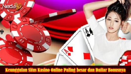 Keunggulan Situs Kasino Online Paling besar dan Daftar Bonusnya
