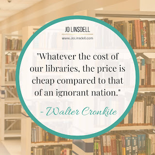 """Whatever the cost of our libraries, the price is cheap compared to that of an ignorant nation."" - Walter Cronkite"