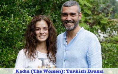 Kadın (The Women) Synopsis And Cast: Turkish Drama | Full Synopsis