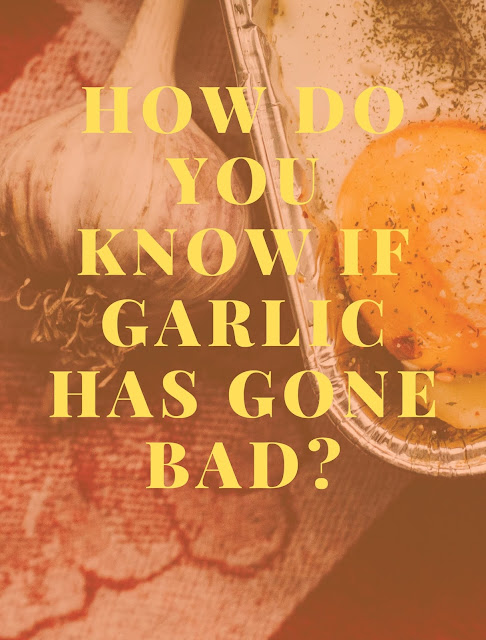 How do you know if garlic has gone bad