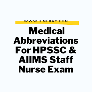 Medical Abbreviations For HPSSC  & AIIMS Staff Nurse Exam