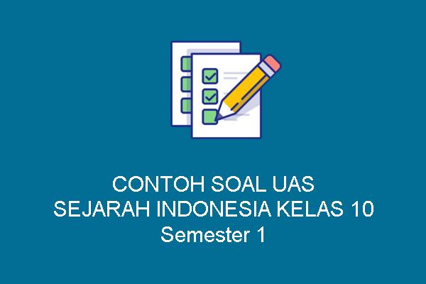 Contoh Soal UAS Sejarah Indonesia Kelas 10 Semester 1